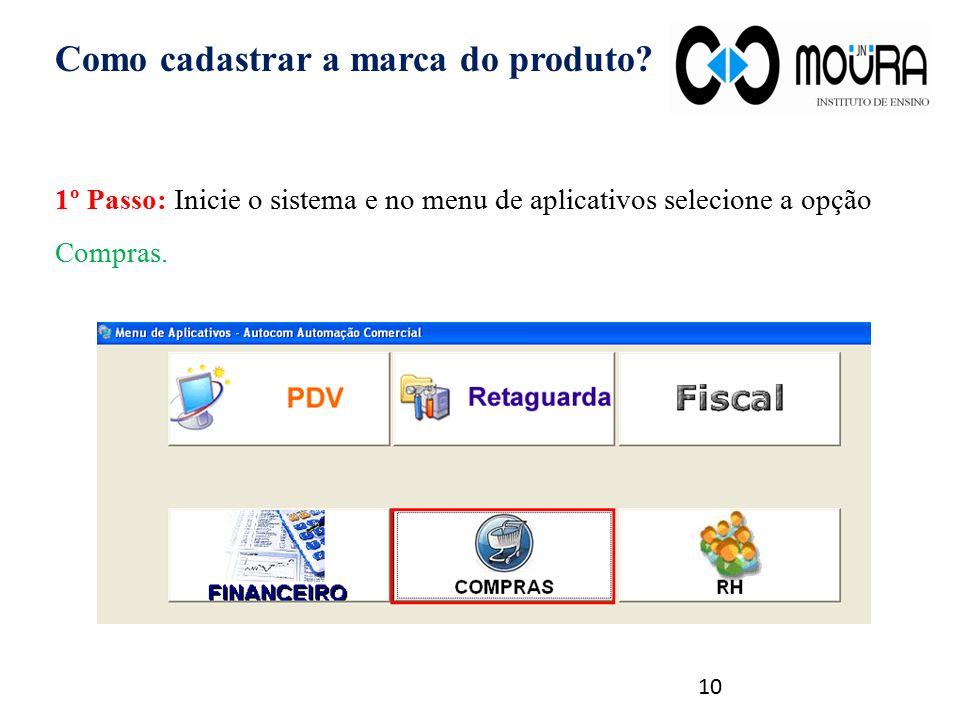 Como cadastrar a marca do produto? 1º Passo: Inicie o sistema e no menu de aplicativos selecione a opção Compras. 10