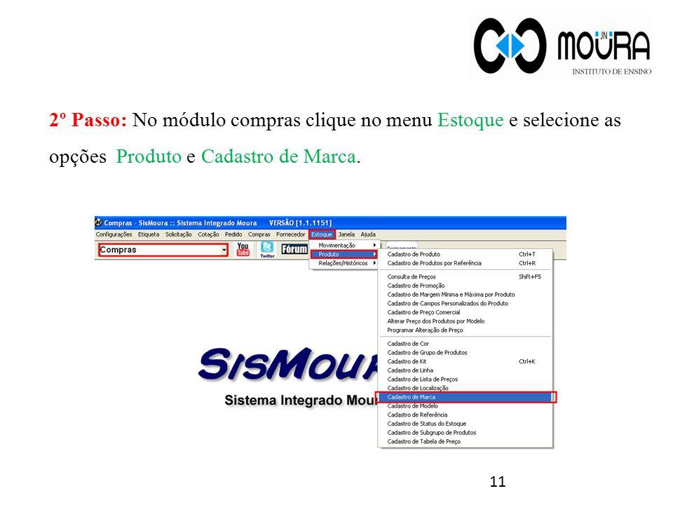2º Passo: No módulo compras clique no menu Estoque e selecione as opções Produto e Cadastro de Marca. 11