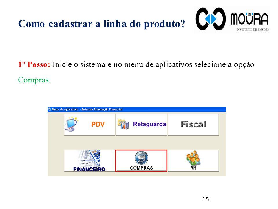 Como cadastrar a linha do produto? 1º Passo: Inicie o sistema e no menu de aplicativos selecione a opção Compras. 15