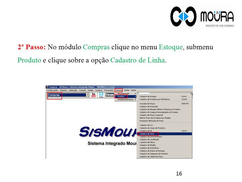 2º Passo: No módulo Compras clique no menu Estoque, submenu Produto e clique sobre a opção Cadastro de Linha. 16