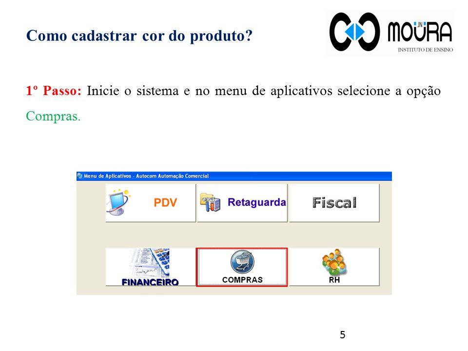 Como cadastrar cor do produto? 1º Passo: Inicie o sistema e no menu de aplicativos selecione a opção Compras. 5