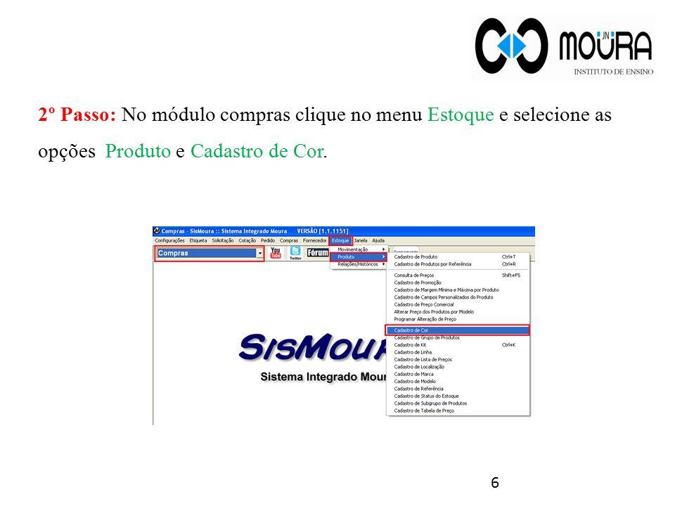 6 2º Passo: No módulo compras clique no menu Estoque e selecione as opções Produto e Cadastro de Cor.