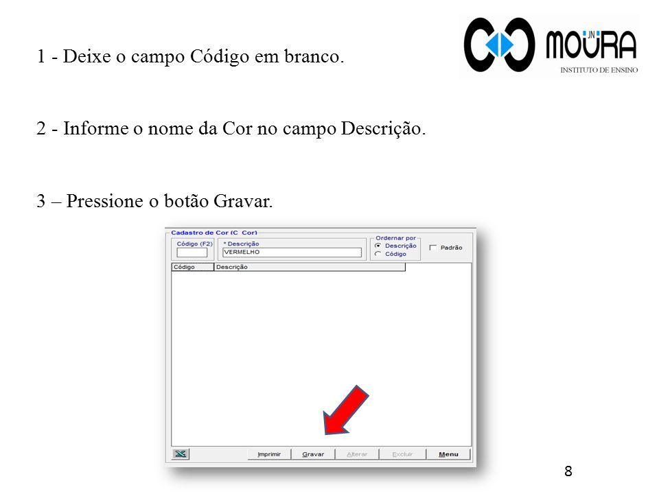 1 - Deixe o campo Código em branco. 2 - Informe o nome da Cor no campo Descrição. 3 – Pressione o botão Gravar. 8
