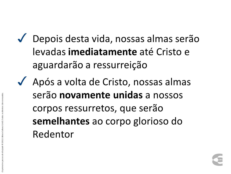 ✓ Depois desta vida, nossas almas serão levadas imediatamente até Cristo e aguardarão a ressurreição ✓ Após a volta de Cristo, nossas almas serão nova