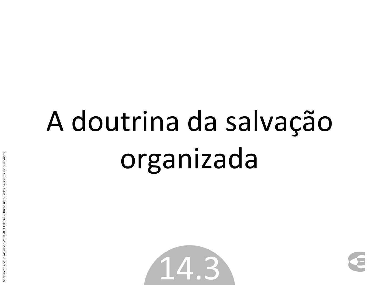 A doutrina da salvação organizada 14.3 Os primeiros passos do discípulo © 2011 Editora Cultura Cristã. Todos os direitos são reservados.