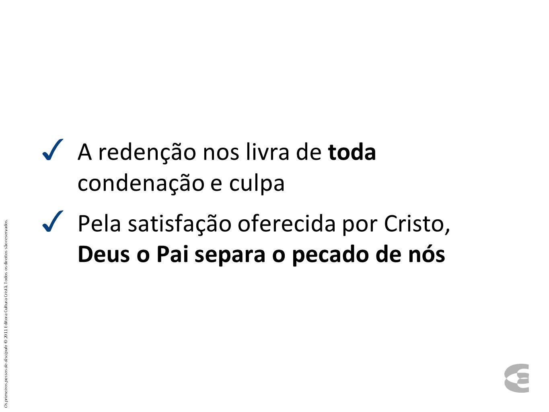 ✓ A redenção nos livra de toda condenação e culpa ✓ Pela satisfação oferecida por Cristo, Deus o Pai separa o pecado de nós Os primeiros passos do dis