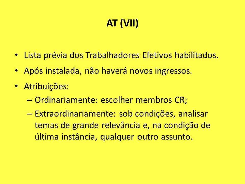 AT (VII) Lista prévia dos Trabalhadores Efetivos habilitados. Após instalada, não haverá novos ingressos. Atribuições: – Ordinariamente: escolher memb