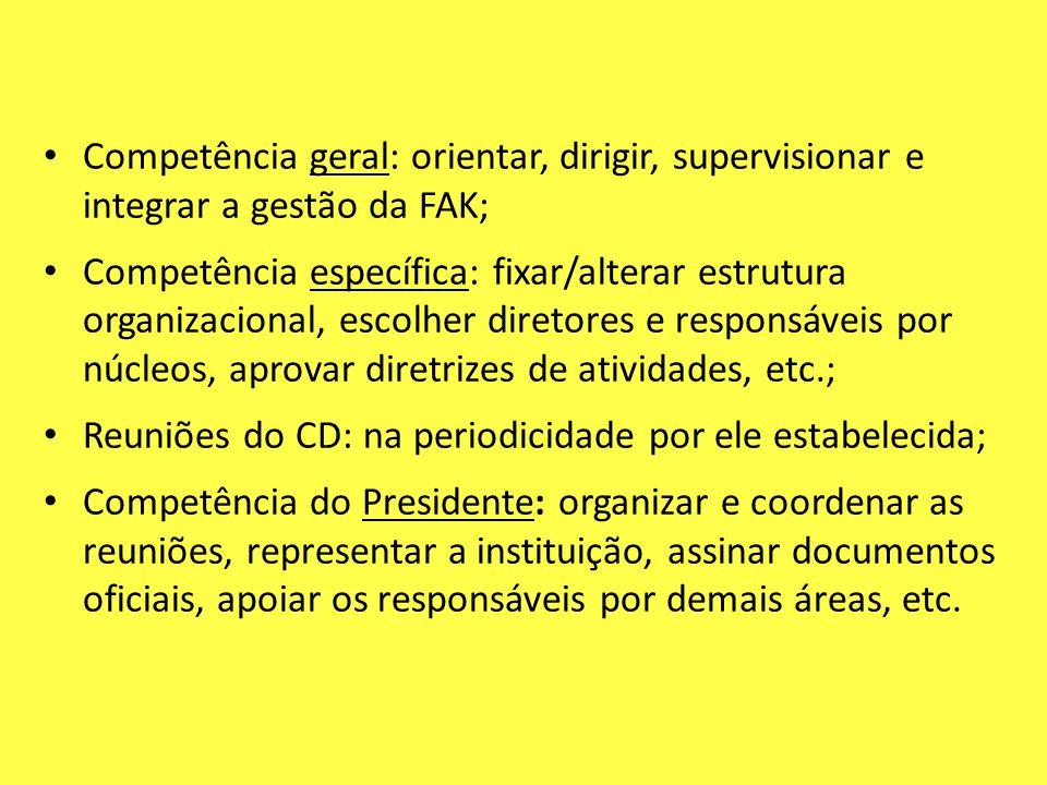 Competência geral: orientar, dirigir, supervisionar e integrar a gestão da FAK; Competência específica: fixar/alterar estrutura organizacional, escolh