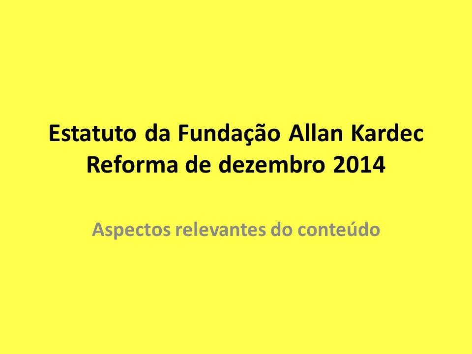 Estatuto da Fundação Allan Kardec Reforma de dezembro 2014 Aspectos relevantes do conteúdo