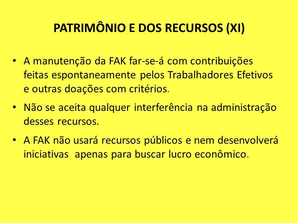 PATRIMÔNIO E DOS RECURSOS (XI) A manutenção da FAK far-se-á com contribuições feitas espontaneamente pelos Trabalhadores Efetivos e outras doações com