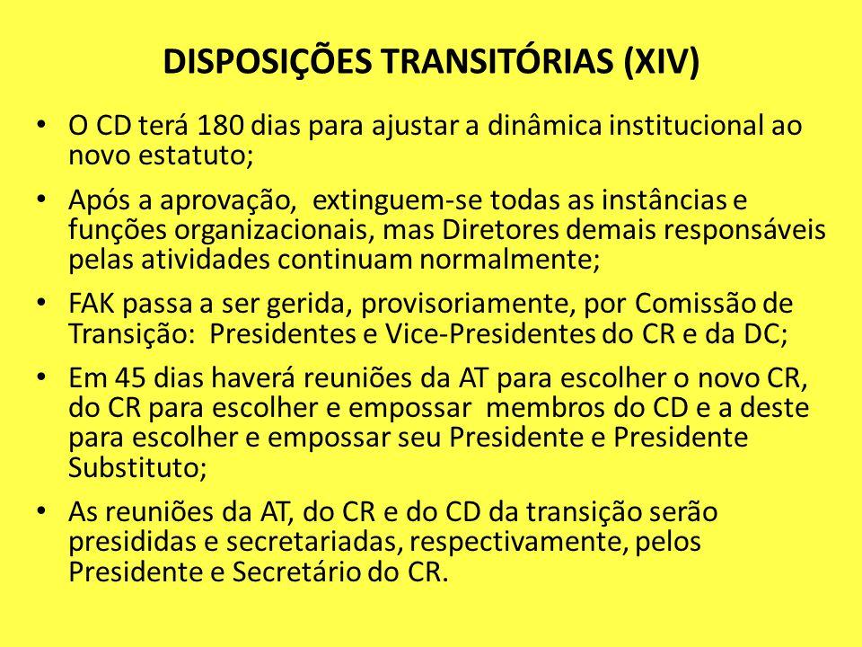 DISPOSIÇÕES TRANSITÓRIAS (XIV) O CD terá 180 dias para ajustar a dinâmica institucional ao novo estatuto; Após a aprovação, extinguem-se todas as inst