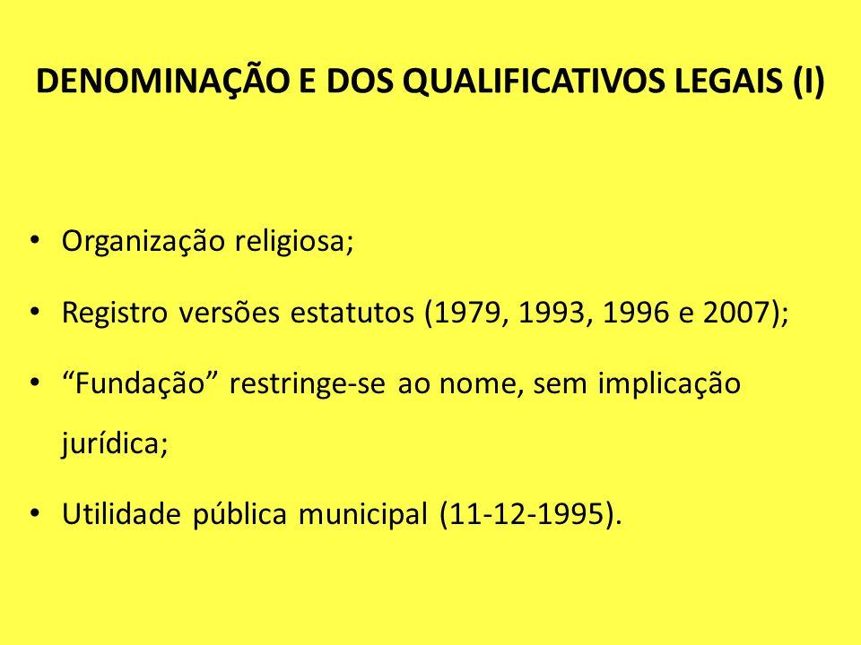 """DENOMINAÇÃO E DOS QUALIFICATIVOS LEGAIS (I) Organização religiosa; Registro versões estatutos (1979, 1993, 1996 e 2007); """"Fundação"""" restringe-se ao no"""