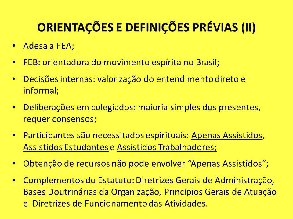 ORIENTAÇÕES E DEFINIÇÕES PRÉVIAS (II) Adesa a FEA; FEB: orientadora do movimento espírita no Brasil; Decisões internas: valorização do entendimento di