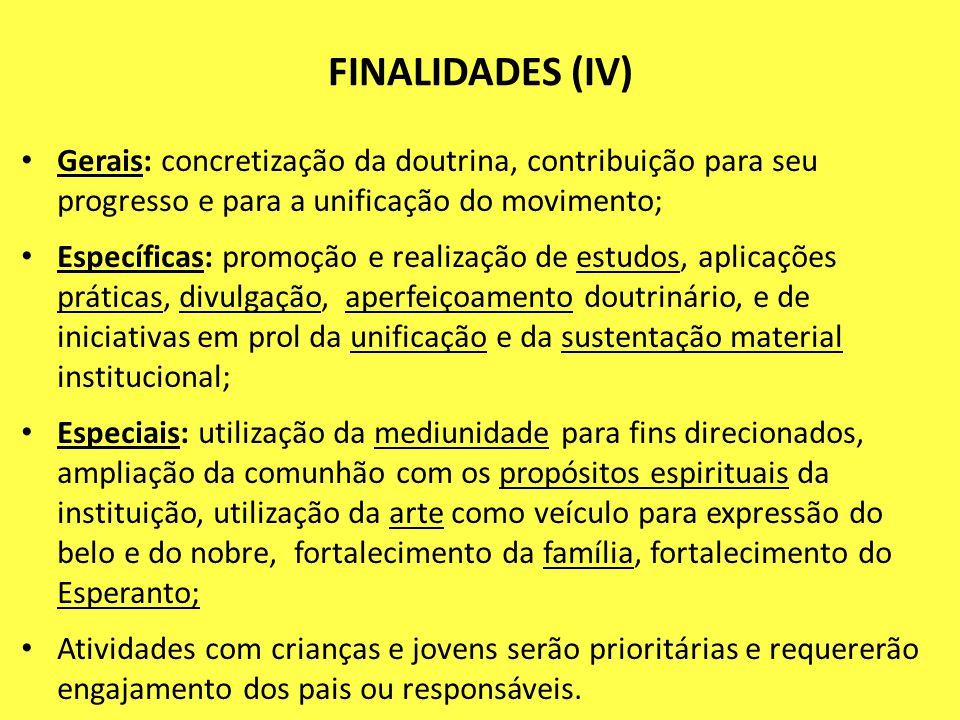 FINALIDADES (IV) Gerais: concretização da doutrina, contribuição para seu progresso e para a unificação do movimento; Específicas: promoção e realizaç