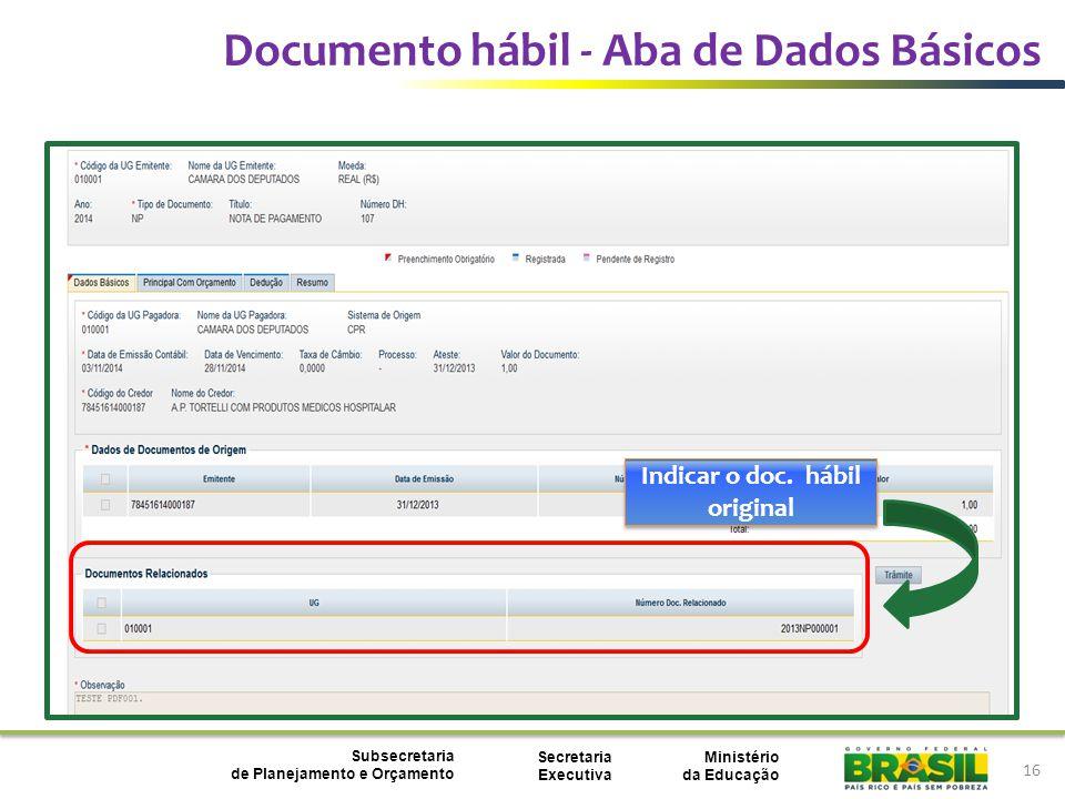 Ministério da Educação Subsecretaria de Planejamento e Orçamento Secretaria Executiva Documento hábil - Aba de Dados Básicos 16 Indicar o doc.