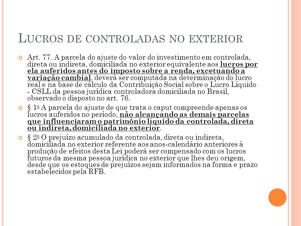 L UCROS DE CONTROLADAS NO EXTERIOR Art. 77. A parcela do ajuste do valor do investimento em controlada, direta ou indireta, domiciliada no exterior eq