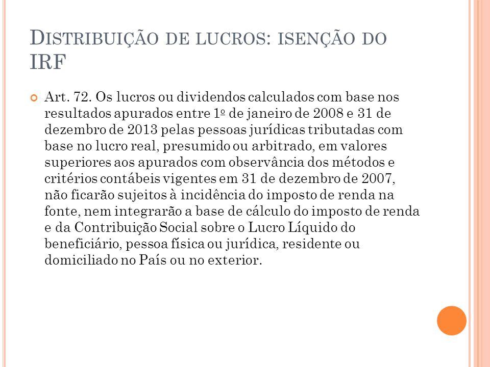 D ISTRIBUIÇÃO DE LUCROS : ISENÇÃO DO IRF Art.72.