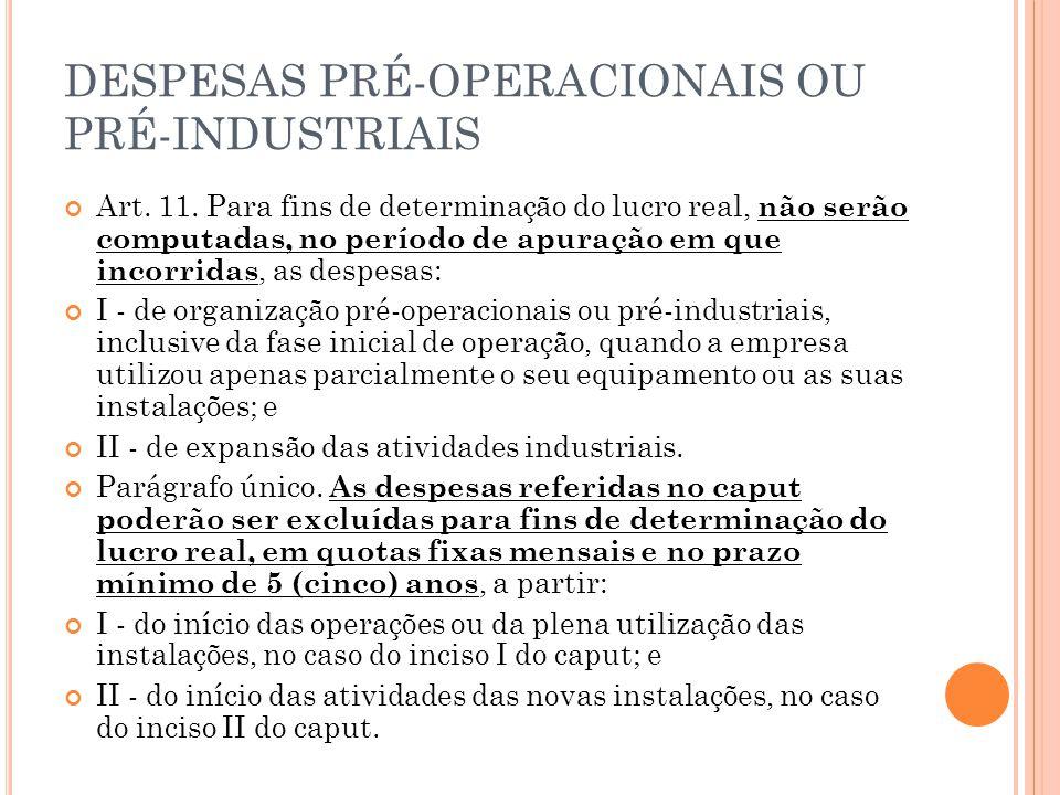 DESPESAS PRÉ-OPERACIONAIS OU PRÉ-INDUSTRIAIS Art.11.