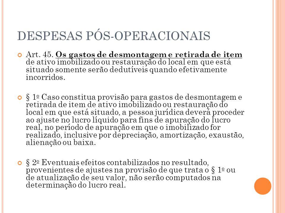 DESPESAS PÓS-OPERACIONAIS Art. 45. Os gastos de desmontagem e retirada de item de ativo imobilizado ou restauração do local em que está situado soment
