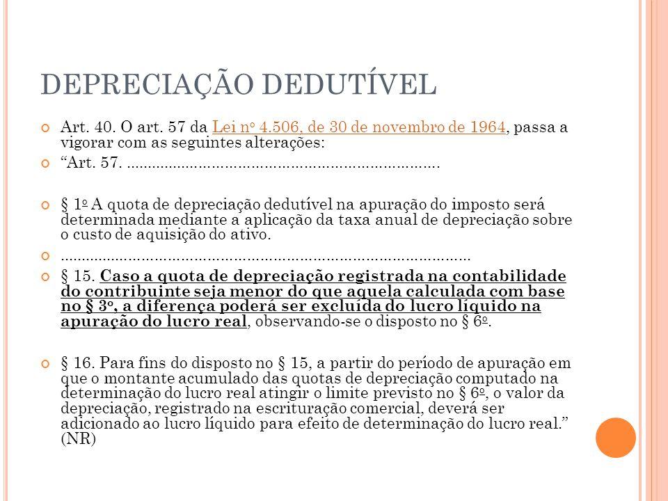 DEPRECIAÇÃO DEDUTÍVEL Art. 40. O art. 57 da Lei n o 4.506, de 30 de novembro de 1964, passa a vigorar com as seguintes alterações:Lei n o 4.506, de 30