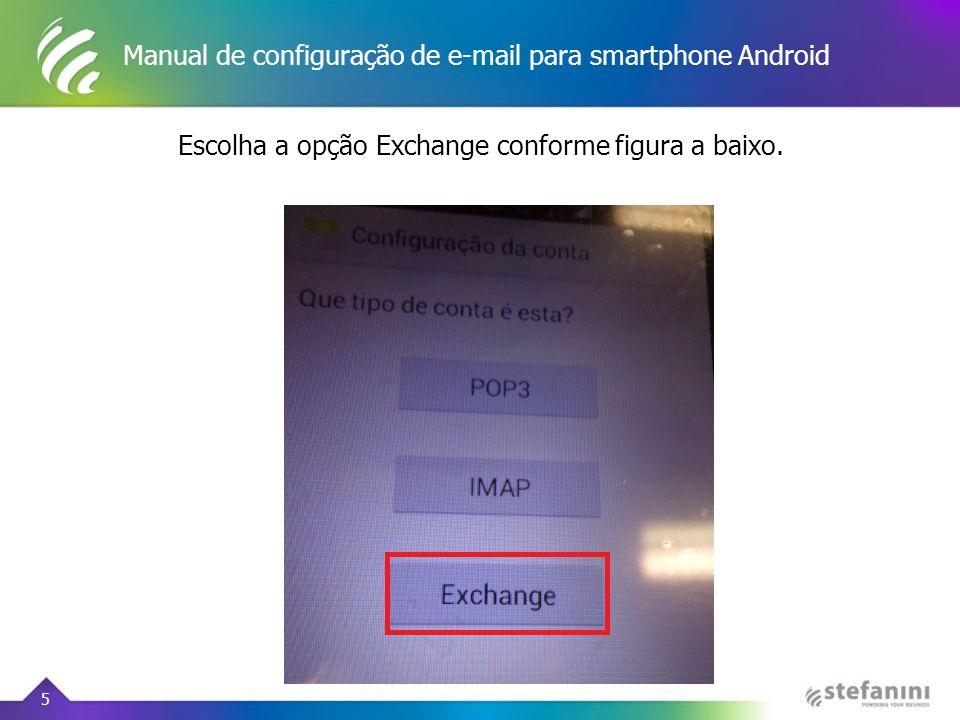 Manual de configuração de e-mail para smartphone Android 5 Escolha a opção Exchange conforme figura a baixo.