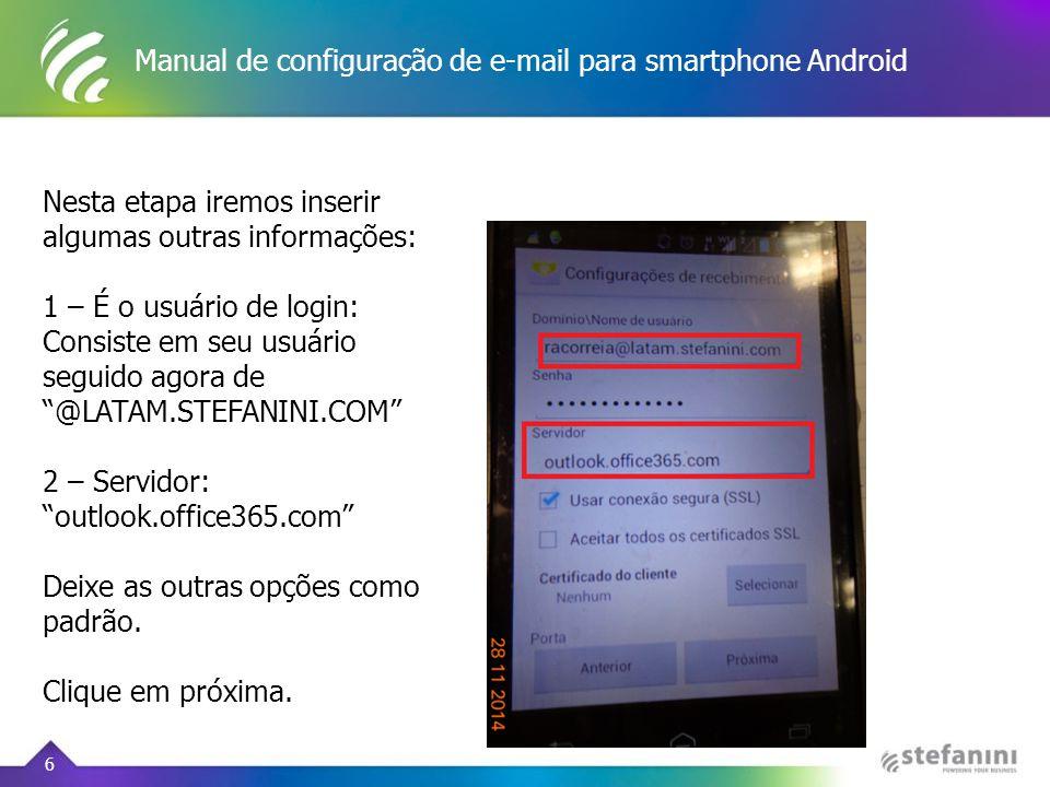 Manual de configuração de e-mail para smartphone Android 6 Nesta etapa iremos inserir algumas outras informações: 1 – É o usuário de login: Consiste e