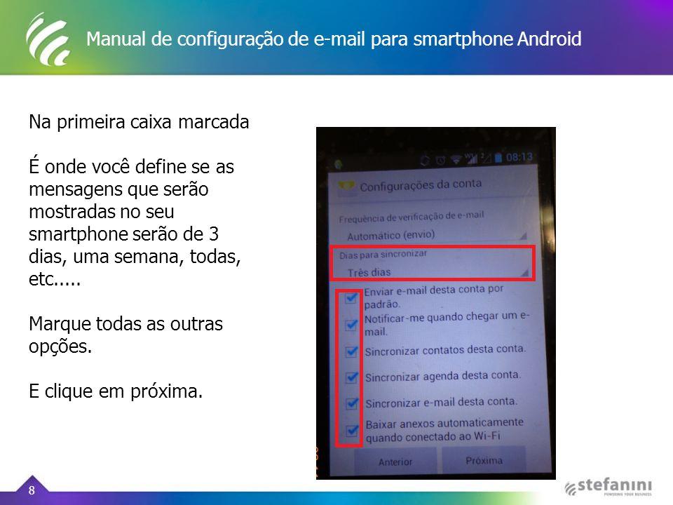 Manual de configuração de e-mail para smartphone Android 8 Na primeira caixa marcada É onde você define se as mensagens que serão mostradas no seu sma