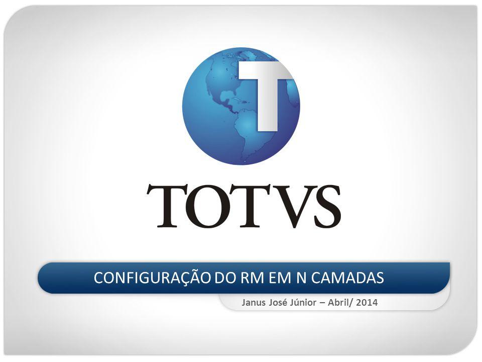 CONFIGURAÇÃO DO RM EM N CAMADAS Janus José Júnior – Abril/ 2014