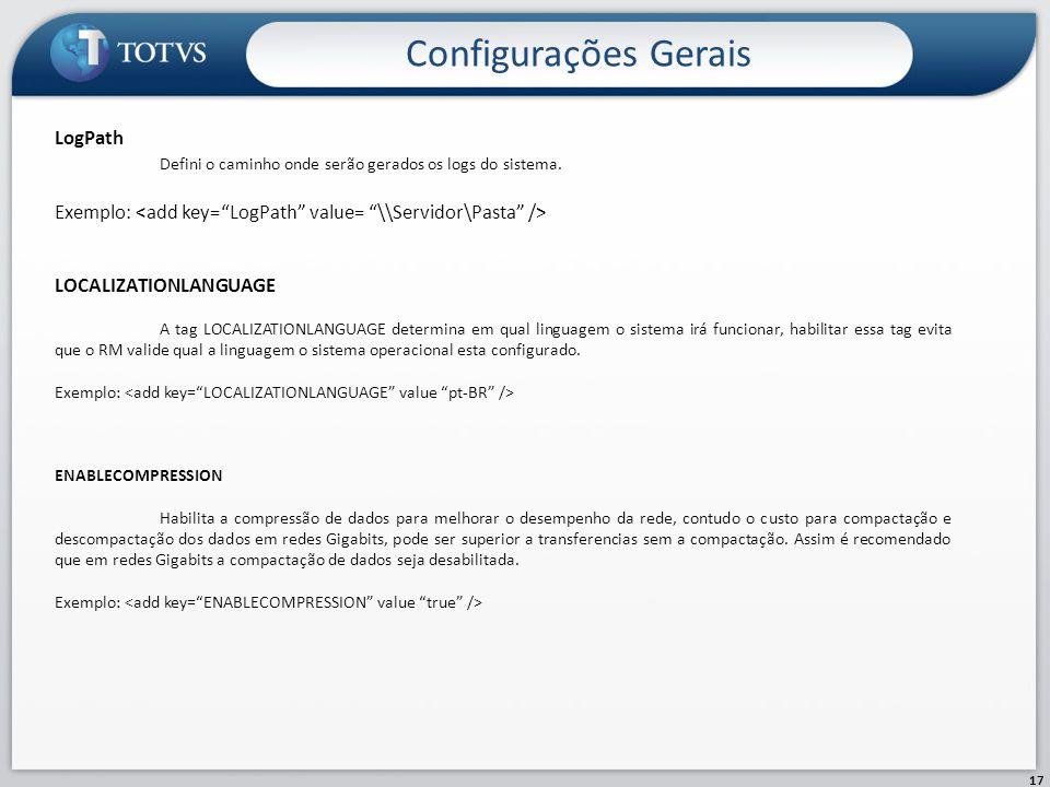 Configurações Gerais 17 LogPath Defini o caminho onde serão gerados os logs do sistema. Exemplo: LOCALIZATIONLANGUAGE A tag LOCALIZATIONLANGUAGE deter
