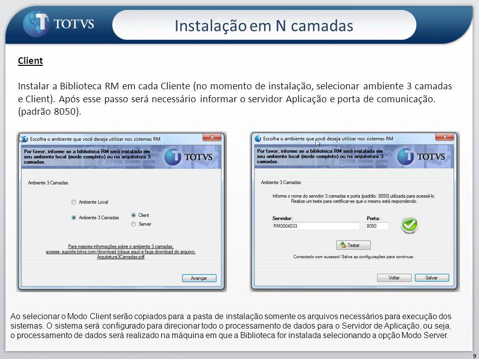 Instalação em N camadas 9 Ao selecionar o Modo Client serão copiados para a pasta de instalação somente os arquivos necessários para execução dos sist