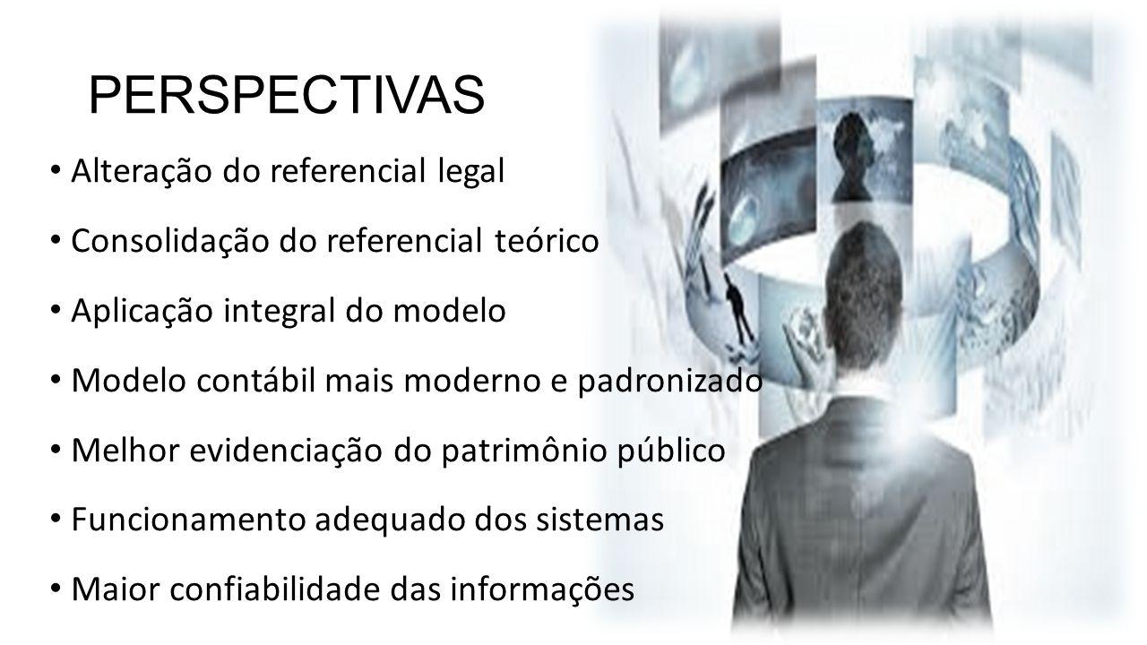 PERSPECTIVAS Alteração do referencial legal Consolidação do referencial teórico Aplicação integral do modelo Modelo contábil mais moderno e padronizad