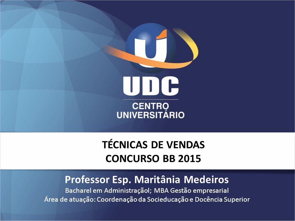 TÉCNICAS DE VENDAS CONCURSO BB 2015 Professor Esp. Maritânia Medeiros Bacharel em Administraçãol; MBA Gestão empresarial Área de atuação: Coordenação