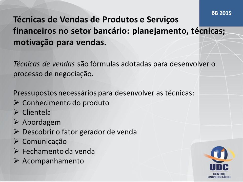 Técnicas de Vendas de Produtos e Serviços financeiros no setor bancário: planejamento, técnicas; motivação para vendas. Técnicas de vendas são fórmula