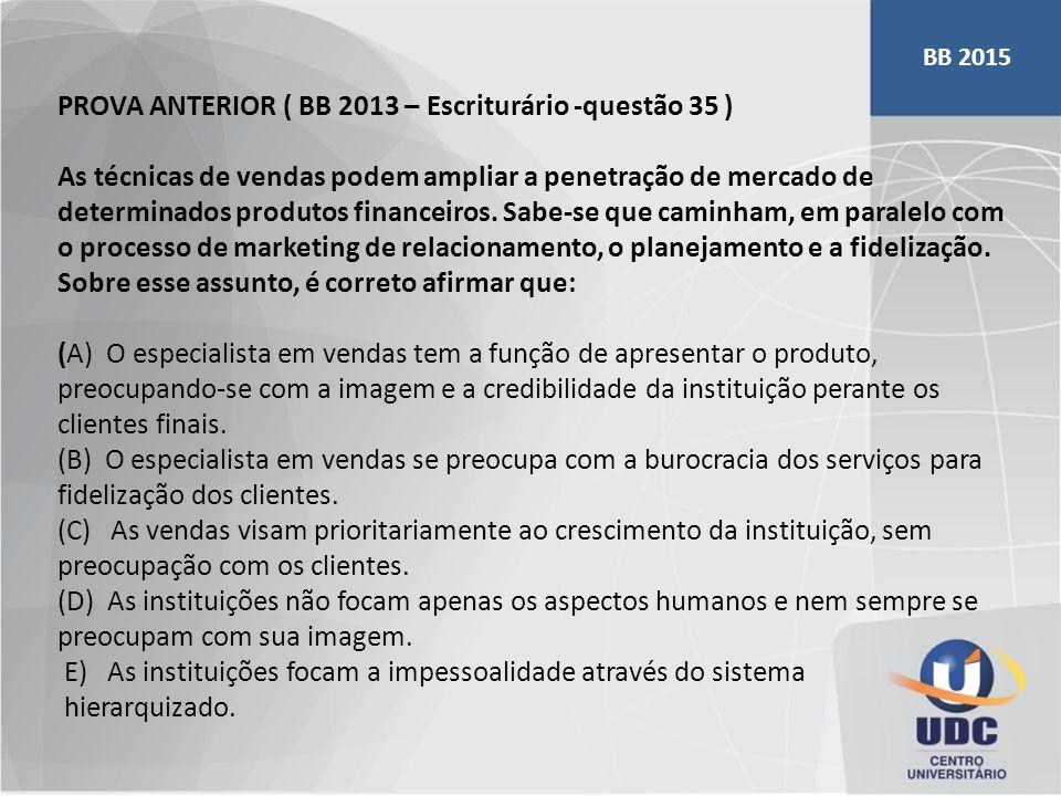 PROVA ANTERIOR ( BB 2013 – Escriturário -questão 35 ) As técnicas de vendas podem ampliar a penetração de mercado de determinados produtos financeiros
