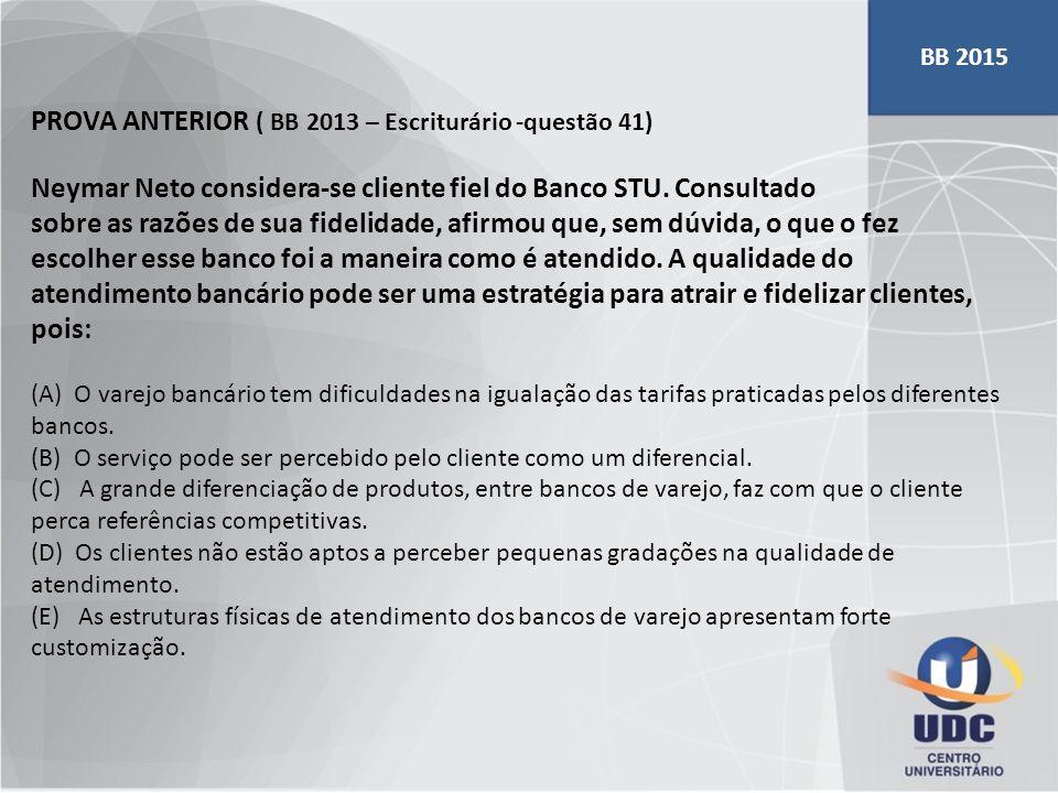 PROVA ANTERIOR ( BB 2013 – Escriturário -questão 41) Neymar Neto considera-se cliente fiel do Banco STU. Consultado sobre as razões de sua fidelidade,
