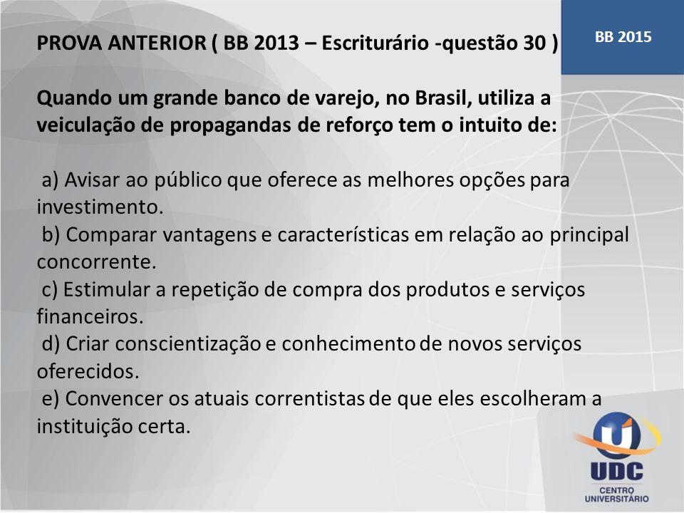 PROVA ANTERIOR ( BB 2013 – Escriturário -questão 30 ) Quando um grande banco de varejo, no Brasil, utiliza a veiculação de propagandas de reforço tem
