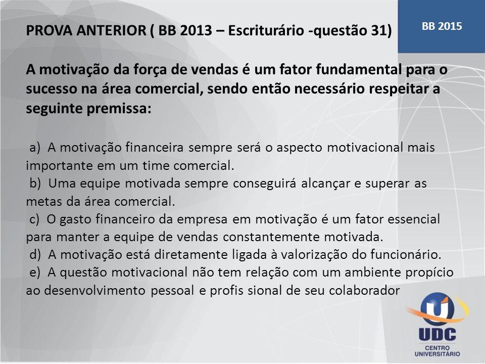 PROVA ANTERIOR ( BB 2013 – Escriturário -questão 31) A motivação da força de vendas é um fator fundamental para o sucesso na área comercial, sendo ent
