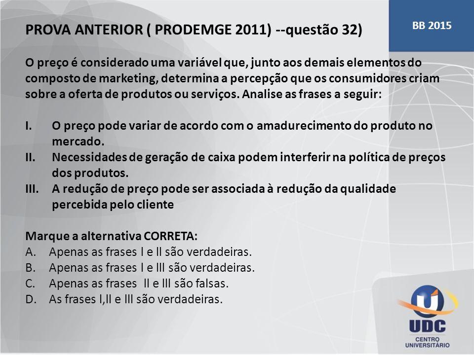 PROVA ANTERIOR ( PRODEMGE 2011) --questão 32) O preço é considerado uma variável que, junto aos demais elementos do composto de marketing, determina a