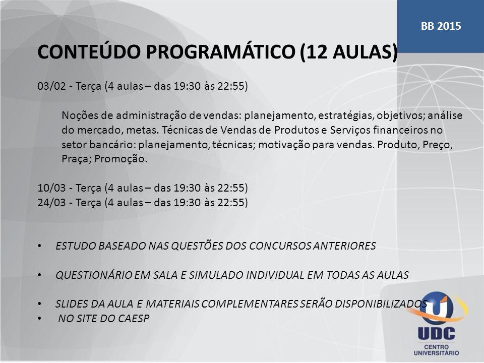 CONTEÚDO PROGRAMÁTICO (12 AULAS) 03/02 - Terça (4 aulas – das 19:30 às 22:55) Noções de administração de vendas: planejamento, estratégias, objetivos;