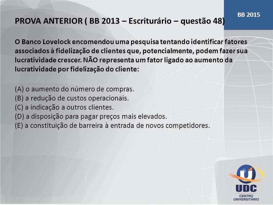 PROVA ANTERIOR ( BB 2013 – Escriturário – questão 48) O Banco Lovelock encomendou uma pesquisa tentando identificar fatores associados à fidelização d