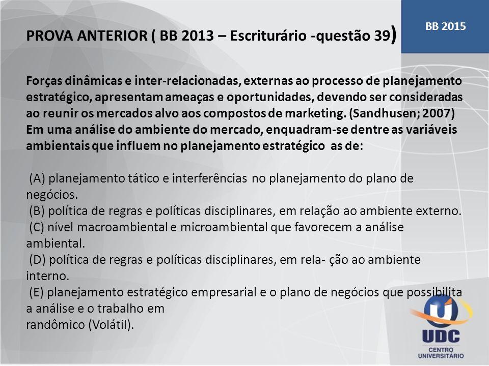 PROVA ANTERIOR ( BB 2013 – Escriturário -questão 39 ) Forças dinâmicas e inter-relacionadas, externas ao processo de planejamento estratégico, apresen