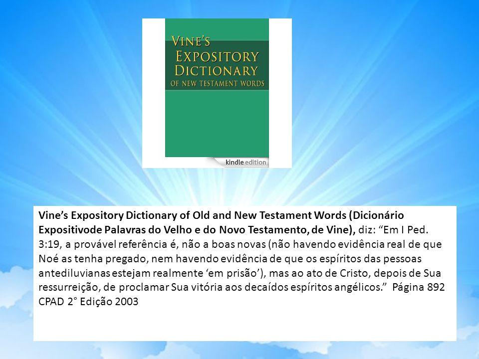Vine's Expository Dictionary of Old and New Testament Words (Dicionário Expositivode Palavras do Velho e do Novo Testamento, de Vine), diz: Em I Ped.