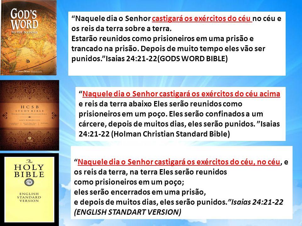 Naquele dia o Senhor castigará os exércitos do céu no céu e os reis da terra sobre a terra.