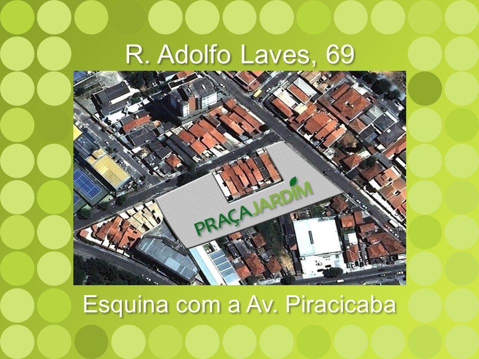 R. Adolfo Laves, 69 Esquina com a Av. Piracicaba