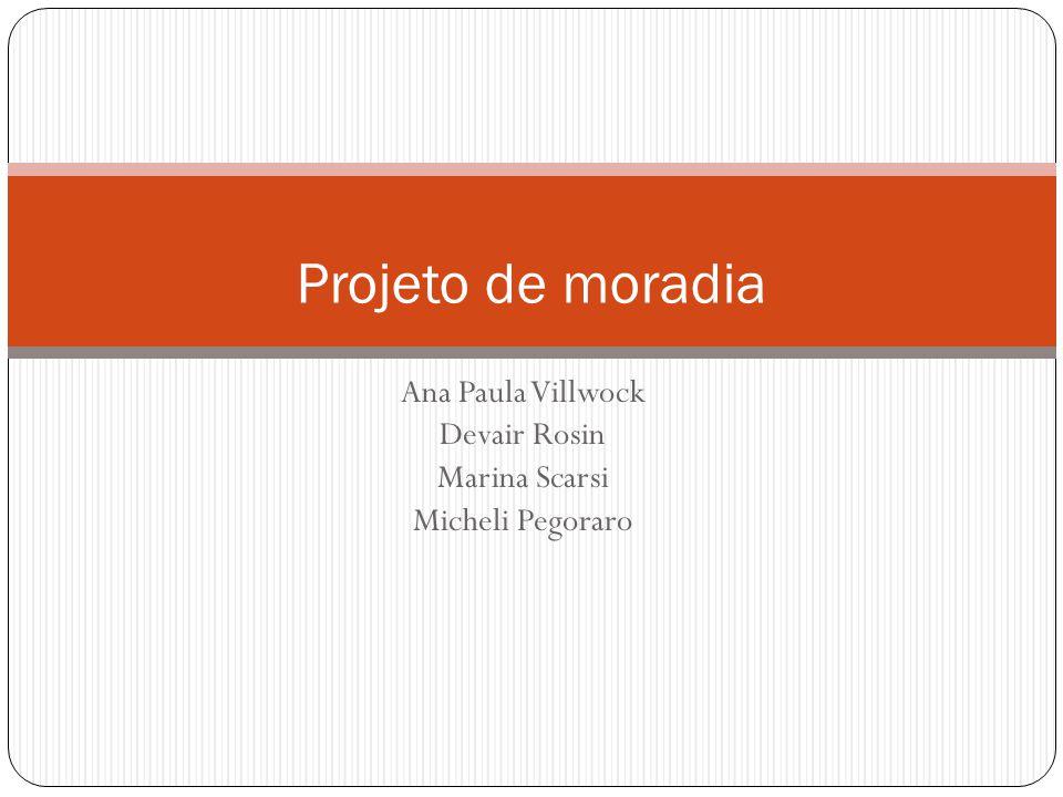 Ana Paula Villwock Devair Rosin Marina Scarsi Micheli Pegoraro Projeto de moradia