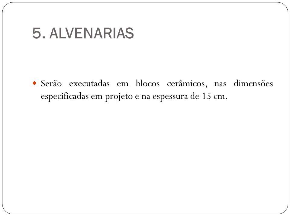 5. ALVENARIAS Serão executadas em blocos cerâmicos, nas dimensões especificadas em projeto e na espessura de 15 cm.