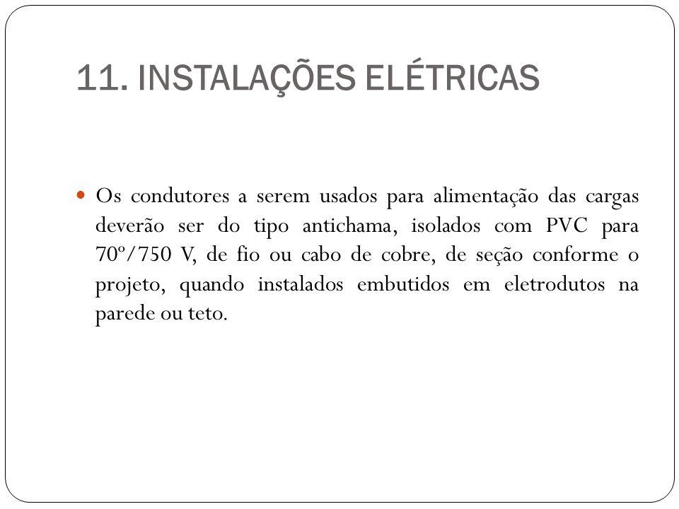 11. INSTALAÇÕES ELÉTRICAS Os condutores a serem usados para alimentação das cargas deverão ser do tipo antichama, isolados com PVC para 70º/750 V, de