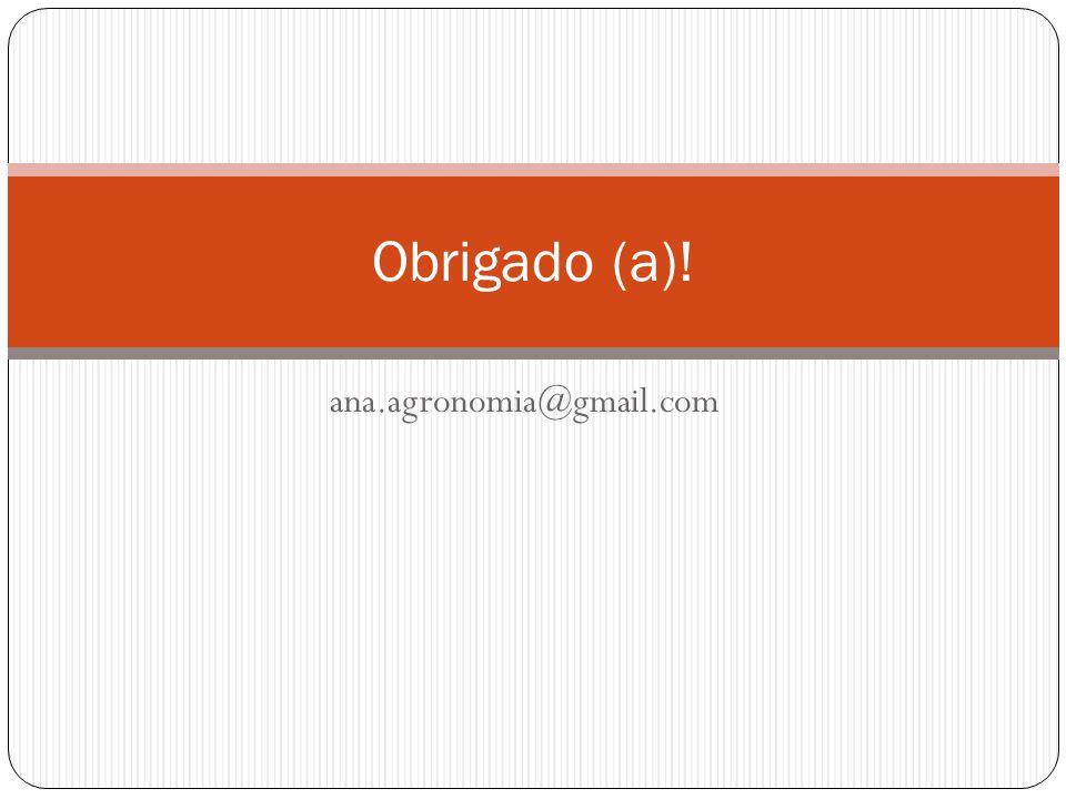 ana.agronomia@gmail.com Obrigado (a)!
