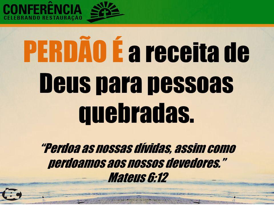 """PERDÃO É a receita de Deus para pessoas quebradas. """"Perdoa as nossas dívidas, assim como perdoamos aos nossos devedores."""" Mateus 6:12"""