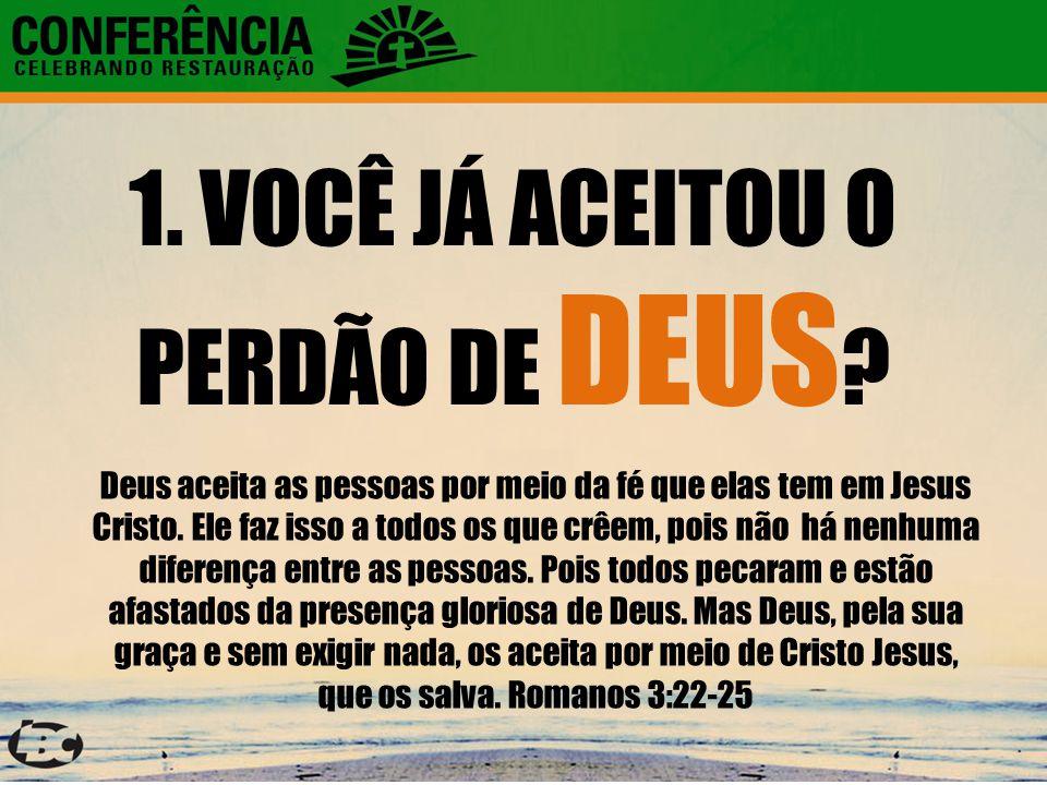 1. VOCÊ JÁ ACEITOU O PERDÃO DE DEUS ? Deus aceita as pessoas por meio da fé que elas tem em Jesus Cristo. Ele faz isso a todos os que crêem, pois não